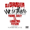 We In This (feat. Young Jeezy, T.I., Ludacris & Future) - Single, DJ Drama