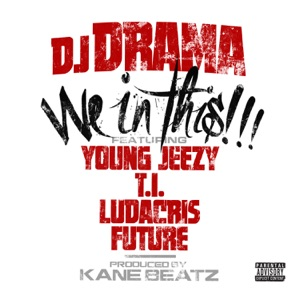 DJ Drama - We In This feat. Young Jeezy, T.I., Ludacris & Future