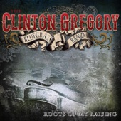 The Clinton Gregory Bluegrass Band - Roots of My Raising
