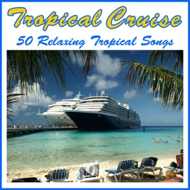 Tropical Cruise Relaxing Tropical Songs By Various Artists On - Cruise ship songs