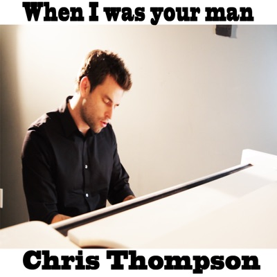 When I was your man - Single - Chris Thompson