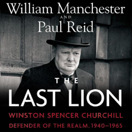 The Last Lion: Winston Spencer Churchill, Volume 3: Defender of the Realm, 1940-1965 (Unabridged) audiobook