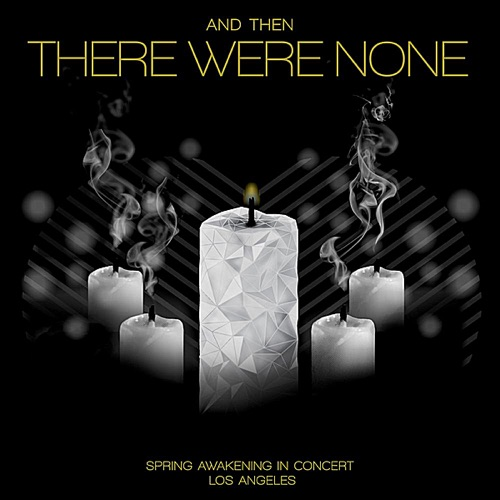 Spring Awakening - And Then There Were None (Live) [feat. Michael Christopher Luebke, Anthony Starble, Payson Lewis, Nathan Parrett & Topher Rhys]