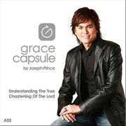 Grace Capsule: A05 Understanding the True Chastening of the Lord - Joseph Prince