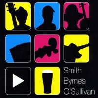 Smith: Byrnes: O'Sullivan by Smith, Byrnes & O'Sullivan on Apple Music
