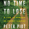 Peter Piot - No Time to Lose: A Life in Pursuit of Deadly Viruses (Unabridged)  artwork