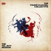 The Tel Aviv Session-The Touré-Raichel Collective