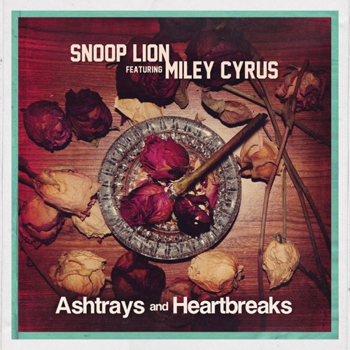 Snoop Lion - Ashtrays and Heartbreaks (feat. Miley Cyrus) - Single
