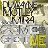Come Get Me (feat. Mira), Duwayne Motley