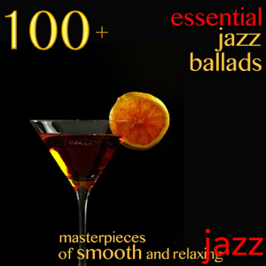 Various Artists - 100 + Essential Jazz Ballads (Masterpieces of Smooth and Relaxing Jazz)