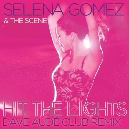Selena Gomez & The Scene - Hit the Lights (Dave Audé Club Remix) - Single
