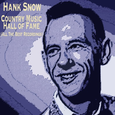Country Music Hall of Fame (All the Best Recordings) - Hank Snow