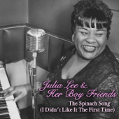 The Spinach Song (I Didn't Like It the First Time) - Julia Lee & Her Boy Friends