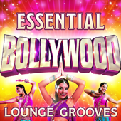 Essential Bollywood Lounge Grooves - The Top 30 Best Bollywood Classics