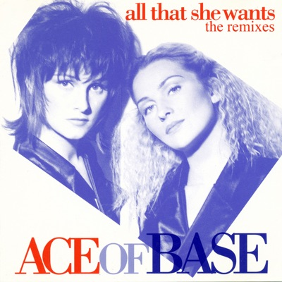 All That She Wants (The Remixes) - EP - Ace Of Base