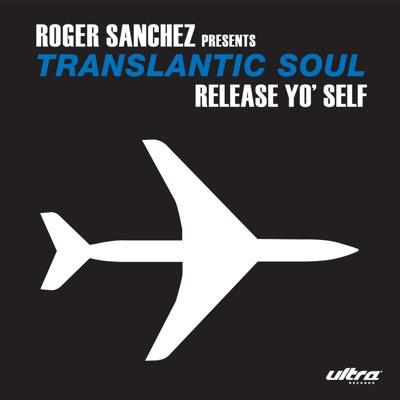 Release Yo' Self - Single (Robbie Rivera's Vocal Mix) - Roger Sanchez