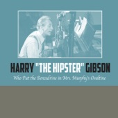 """Harry """"The Hipster"""" Gibson - Who Put the Benzedrine In Mrs Murphy's Ovaltine?"""
