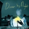 Dinner By Night - EP, I am the Law
