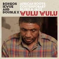 Bongos Ikwue & Double X - Wulu Wulu