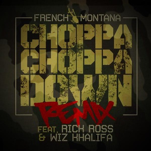 French Montana - Choppa Choppa Down feat. Rick Ross & Wiz Khalifa