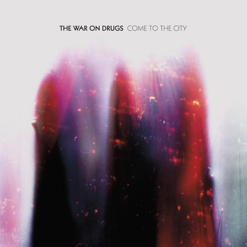 The War on Drugs - Come to the City - Single