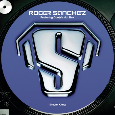 I Never Knew (feat. Cooly's Hot Box) [Remixes] - EP - Roger Sanchez