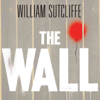 William Sutcliffe - The Wall: A Modern Fable (Unabridged) artwork