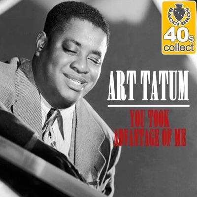 You Took Advantage of Me (Remastered) - Single - Art Tatum