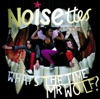 What's the Time Mr. Wolf, Noisettes
