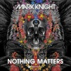 Mark Knight & Skin - Nothing Matters