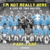 Paul Lake - I'm Not Really Here: A Life of Two Halves (Unabridged) portada