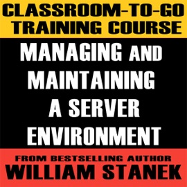 Classroom-To-Go Training Course for Managing and Maintaining a Server Environment - William Stanek mp3 listen download