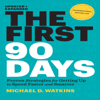 Michael Watkins - The First 90 Days, Updated and Expanded: Proven Strategies for Getting Up to Speed Faster and Smarter (Unabridged) artwork