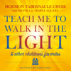 Teach Me To Walk In The Light & Other Children's Favorites - Mormon Tabernacle Choir