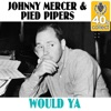 Would Ya (Remastered) - Single, Johnny Mercer & The Pied Pipers
