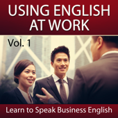Using English at Work (Learn to Speak Business English), Vol. 1