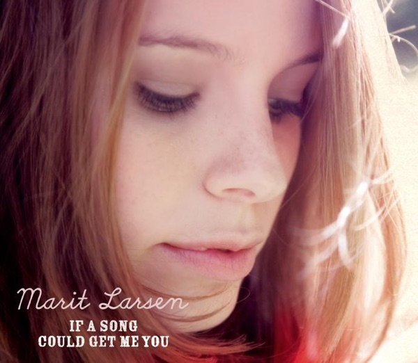 Marit Larsen mit If a Song Could Get Me You