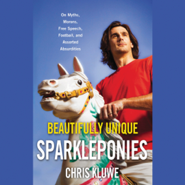 Beautifully Unique Sparkleponies: On Myths, Morons, Free Speech, Football, And Assorted Absurdities (Unabridged) audiobook