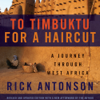 Rick Antonson - To Timbuktu for a Haircut: A Journey Through West Africa (Unabridged)  artwork