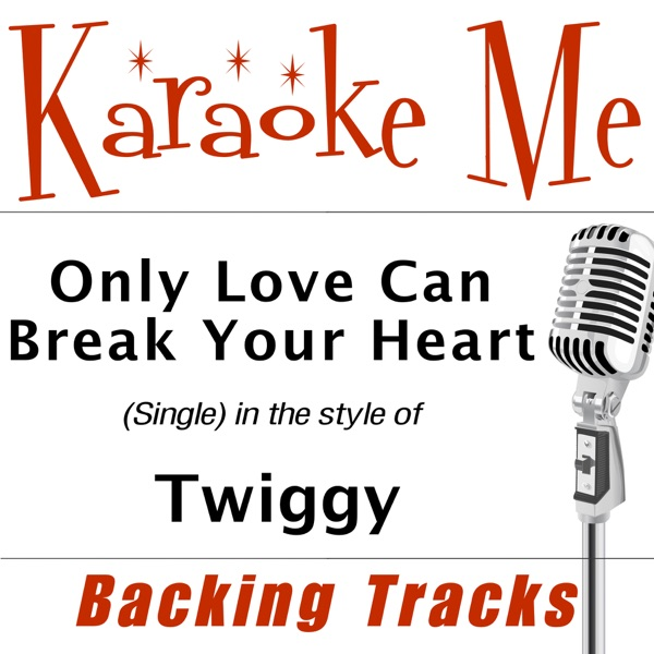 Only Love Can Break Your Heart (in the style of) Twiggy - Single [Backing Tracks] - Single