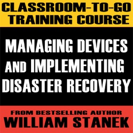 Classroom-To-Go Training Course 2: Managing Devices and Implementing Disaster Recovery (Windows Server 2003 Edition) - William Stanek mp3 listen download