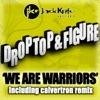 Drop Top - We Are Warriors (Calvertron Remix)