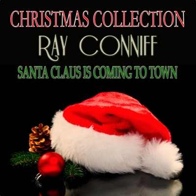 Santa Claus Is Coming to Town (Christmas Collection) - Ray Conniff