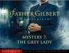 Father Gilbert Mystery 7: The Grey Lady (Audio Drama) - Focus on the Family Radio Theatre