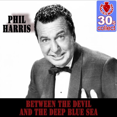 Between the Devil and the Deep Blue Sea (Remastered) - Single - Phil Harris