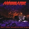 Set the World On Fire, Annihilator