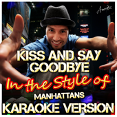 Kiss and Say Goodbye (In the Style of Manhattans) [Karaoke Version]