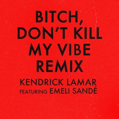 Bitch, Don't Kill My Vibe (Remix) [feat. Emeli Sandé] - Single MP3 Download