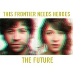 This Frontier Needs Heroes - Just Because