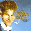 Music to Smoke To, Vol. 1
